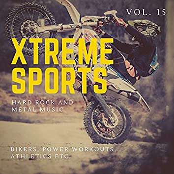 Xtreme Sports - Hard Rock And Metal Music For Bikers, Power Workouts, Athletics Etc. Vol. 15