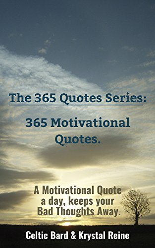 The 365 Quotes Series 365 Motivational Quotes A Motivational Quote A Day Keeps Your Bad Thoughts Away Ebook And Krystal Reine Celtic Bard Amazon In Kindle Store