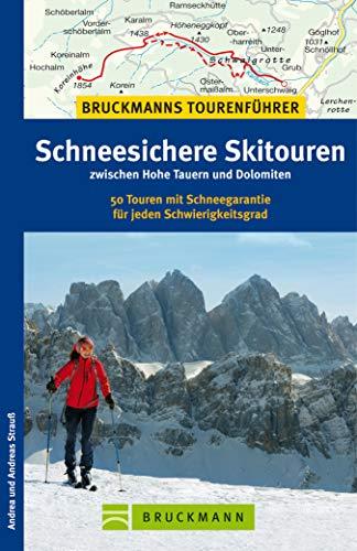 Bruckmanns Tourenführer Schneesichere Skitouren zwischen Hohe Tauern und Dolomiten: 50 Touren mit Schneegarantie für jeden Schwierigkeitsgrad