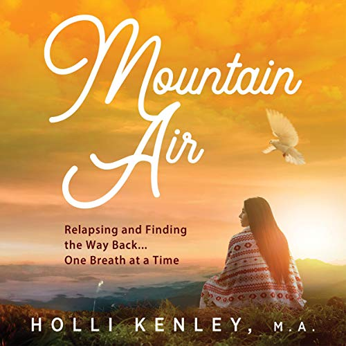 Mountain Air: Relapsing and Finding the Way Back...One Breath at a Time Audiobook By Holli Kenley cover art