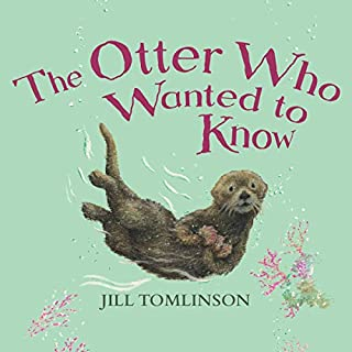 The Otter Who Wanted to Know                   By:                                                                                                                                 Jill Tomlinson                               Narrated by:                                                                                                                                 Maureen Lipman                      Length: 56 mins     17 ratings     Overall 4.4