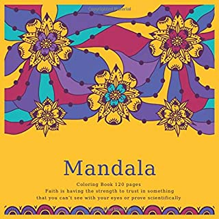 Mandala Coloring Book 120+ pages - Faith is having the strength to trust in something that you can't see with your eyes or...
