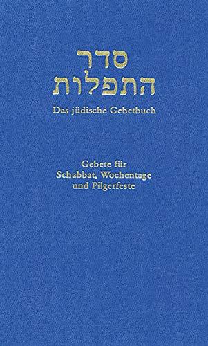 Das Jüdisches Gebetbuch: Seder haTefillot, Siddur Band 1 - Gebete für Schabbat, Wochentage und Pilgerfeste