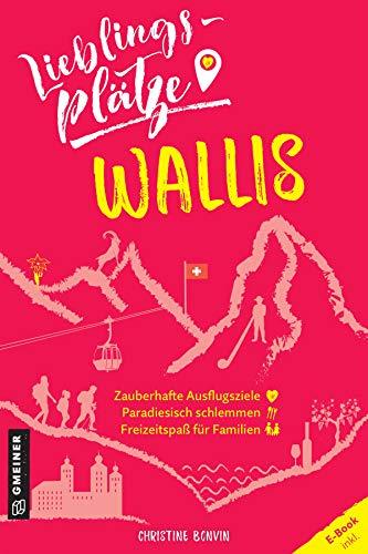 Lieblingsplätze Wallis (Lieblingsplätze im GMEINER-Verlag)