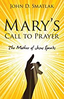 Mary's Call to Prayer: The Mother of Jesus Speaks