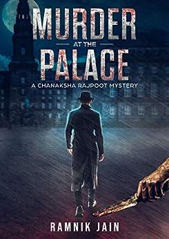 Murder at the Palace: A Chanaksha Rajpoot Mystery by [Ramnik Jain]
