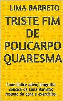 Triste Fim de Policarpo Quaresma: Com: Índice ativo; biografia concisa de Lima Barreto; resumo da obra e exercícios. por [Lima Barreto]