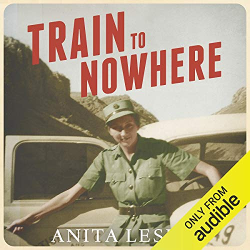 Train to Nowhere     One Woman's War: Ambulance Driver, Reporter, Liberator              By:                                                                                                                                 Anita Leslie                               Narrated by:                                                                                                                                 Deryn Edwards                      Length: 9 hrs and 36 mins     Not rated yet     Overall 0.0
