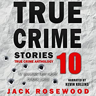 True Crime Stories: 12 Shocking True Crime Murder Cases     True Crime Anthology, Volume 10              By:                                                                                                                                 Jack Rosewood                               Narrated by:                                                                                                                                 Kevin Kollins                      Length: 3 hrs and 15 mins     33 ratings     Overall 4.4