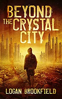 Beyond the Crystal City (Dust Storm Book 1) by [Logan Brookfield]