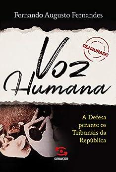 Voz Humana: A Defesa Perante os Tribunais da República por [Fernando Augusto Fernandes]