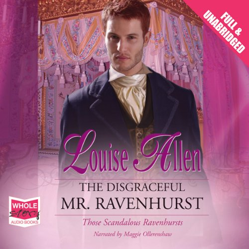 The Disgraceful Mr. Ravenhurst                   By:                                                                                                                                 Louise Allen                               Narrated by:                                                                                                                                 Maggie Ollerenshaw                      Length: 8 hrs and 56 mins     5 ratings     Overall 3.4