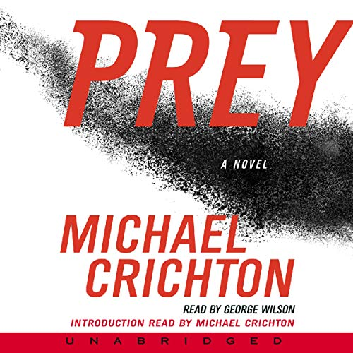 Prey                   By:                                                                                                                                 Michael Crichton                               Narrated by:                                                                                                                                 George Wilson                      Length: 12 hrs and 50 mins     97 ratings     Overall 4.4
