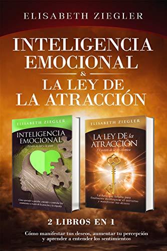 Inteligencia emocional & La ley de la atracción - 2 libros en 1 : Cómo manifestar tus deseos, aumentar tu percepción y aprender a entender los sentimientos