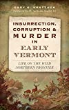 Insurrection, Corruption & Murder in Early Vermont: Life on the Wild Northern Frontier