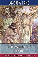 The World's Desire (Esprios Classics)