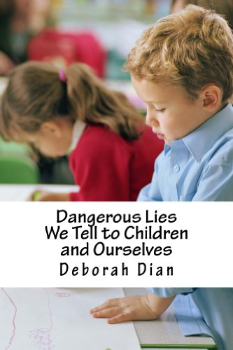 Book: Dangerous Lies We Tell to Children and Ourselves by Deborah Dian
