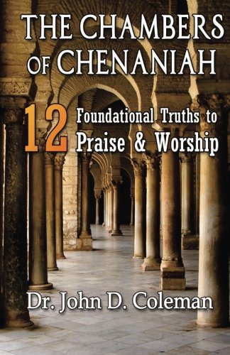 The Chambers of Chenaniah: 12 Foundational Truths to Praise & Worship
