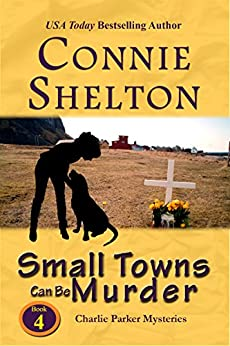 Small Towns Can Be Murder: A Girl and Her Dog Cozy Mystery (Charlie Parker Mystery Book 4) by [Connie Shelton]