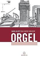 Das Buch von der Orgel: Ueber Wesen und Aufbau des Orgelwerkes, Orgelpflege und Orgelspiel