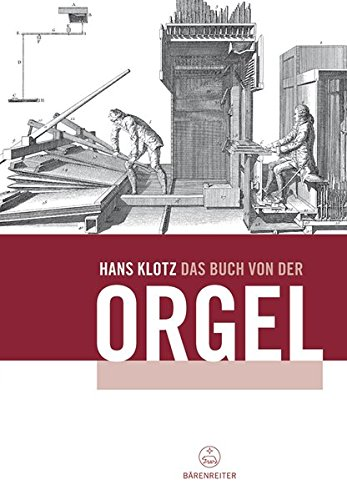 Das Buch von der Orgel: Über Wesen und Aufbau des Orgelwerkes, Orgelpflege und Orgelspiel