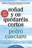 Soñad y os quedaréis cortos (Biografías y Testimonios) (Spanish Edition)