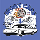 Sport Cars Coloring Book For Kids 8-12 Year: Adventure with sports cars. An amazing collection of sports cars. Super...
