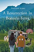 A Resurrection In Bonners Ferry
