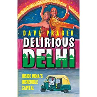 Delirious Delhi     Inside India's Incredible Capital              By:                                                                                                                                 Dave Prager                               Narrated by:                                                                                                                                 Sanjiv Jhaveri                      Length: 11 hrs and 55 mins     15 ratings     Overall 3.9