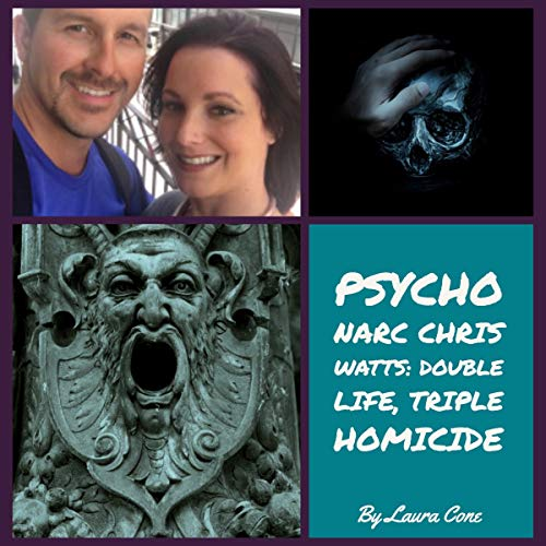 Psycho Narc Chris Watts: Double Life, Triple Homicide                   By:                                                                                                                                 Laura Cone                               Narrated by:                                                                                                                                 Laura Cone                      Length: 7 mins     Not rated yet     Overall 0.0