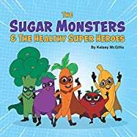 The Sugar Monsters & The Healthy Super Heroes