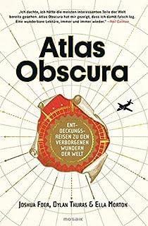 Atlas Obscura: Entdeckungsreisen zu den verborgenen Wundern