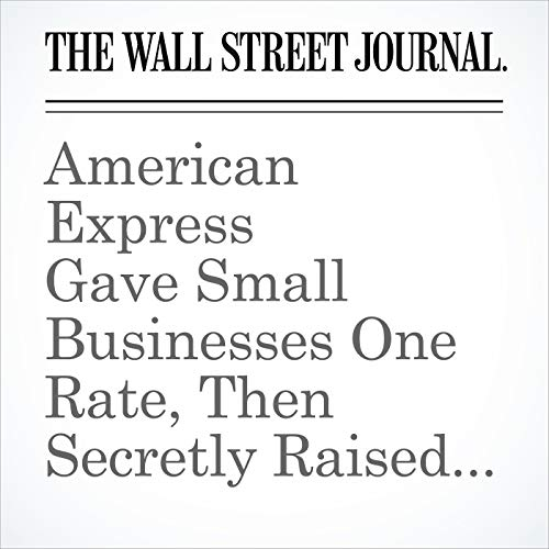 American Express Gave Small Businesses One Rate, Then Secretly Raised It copertina