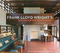 Frank Lloyd Wright's Bachman-Wilson House: At Crystal Bridges Museum of American Art