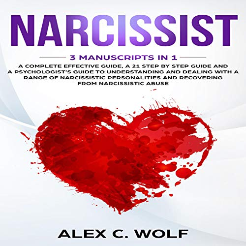 Narcissist: 3 Manuscripts in 1 - A Complete Effective Guide, A 21 Step by Step Guide, and A Psychologist's Guide to Understanding and Dealing with a Range of Narcissistic Personalities cover art