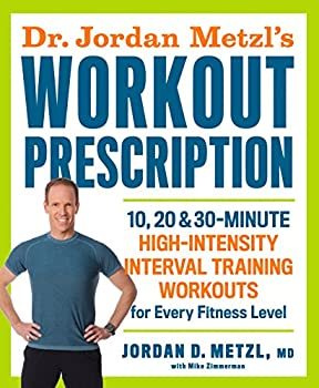 Dr Jordan Metzl s Workout Prescription  10 20 & 30-minute high-intensity interval training workouts for every fitness level