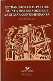 Extranjeros en el pasado. Nuevos historiadores de la España contemporánea (Zabalduz)