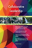 Collaborative Leadership A Complete Guide - 2020 Edition