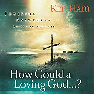 How Could a Loving God?                   By:                                                                                                                                 Ken Ham                               Narrated by:                                                                                                                                 Curtis Matthews                      Length: 4 hrs and 42 mins     12 ratings     Overall 3.5