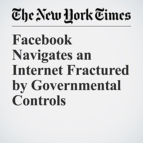 Facebook Navigates an Internet Fractured by Governmental Controls copertina