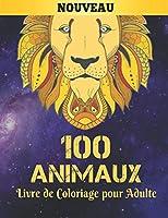 Animaux Livre de Coloriage pour Adulte: Livre de Coloriage Animaux pour Soulager le Stress 100 Dessins d'animaux avec des lions, dragons, papillons, éléphants, hiboux, chevaux, chiens, chats et des tigres Livre Coloriage Adulte