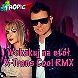 Wskakuj na stół (X-Trans Cool Remix )