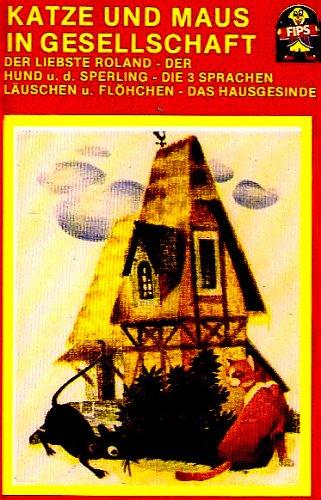 Katze und Maus in Gesellschaft / Der liebste Roland / Der Hund und der Sperling / Die 3 Sprachen / Läuschen und Flöhchen / Das Hausgesinde [Musikkassette]