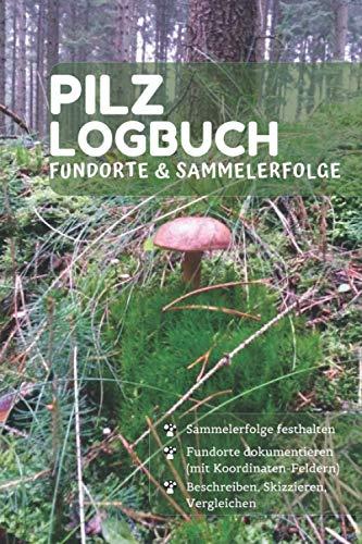 Pilze sammeln - Logbuch: Logbuch für Pilze sammeln | Fungi | Mykose | Mykologie | Notizen für den Pilzsammler
