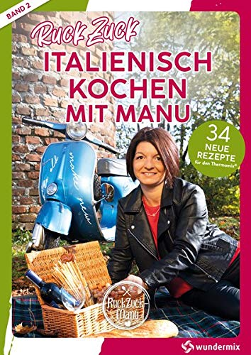 RuckZuck Italienisch Kochen mit Manu  Band 2: 34 neue Rezepte für den Thermomix®