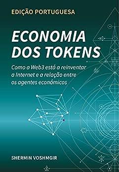 Economia dos Tokens (Edição Portuguesa): Como a Web3 está a reinventar a Internet e a relação entre os agentes económicos (Token Economy: How the Web3 ... language translations)) (Portuguese Edition) by [Shermin Voshmgir]