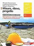 Misure, rilievo, progetto. Per costruzioni, ambiente e territorio. Per gli Ist. tecnici per geometri. Operazioni su superfici e volumi e applicazioni professionali (Vol. 3)