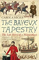 The Bayeux Tapestry: The Life Story of a Masterpiece by Carola Hicks(2008-09-01)
