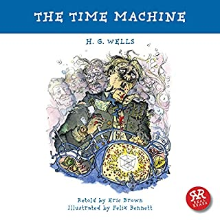 The Time Machine                   Written by:                                                                                                                                 H G Wells,                                                                                        Eric Brown                               Narrated by:                                                                                                                                 Rob Penman                      Length: 34 mins     Not rated yet     Overall 0.0