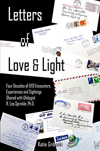 Letters of Love & Light: Four Decades of UFO Encounters, Experiences and Sightings Shared with Ufologist R. Leo Sprinkle, Ph.D. (English Edition)